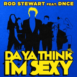 Rod Stewart ft. DNCE – Da Ya Think I'm Sexy? (2017)