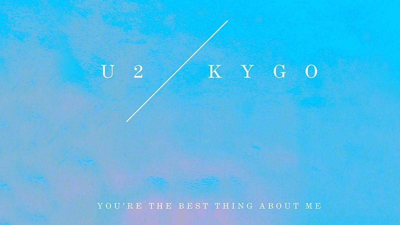 U2 – You're The Best Thing About Me (Kygo Remix) (2017)
