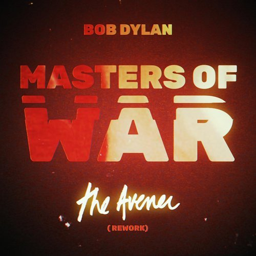 Bob Dylan – Masters of War (The Avener Rework) (2018)