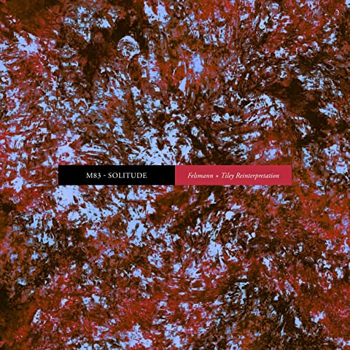 M83 – Solitude (Felsmann + Tiley Reinterpretation)