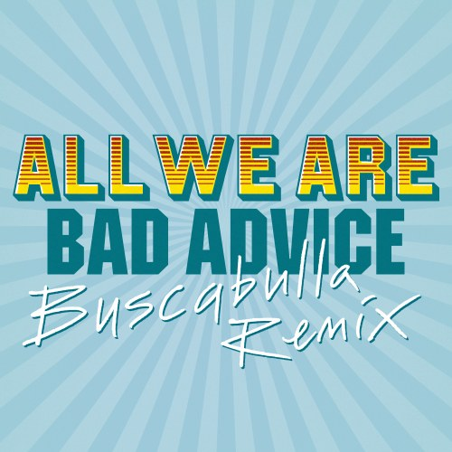 All We Are – Bad Advice (Buscabulla Remix)